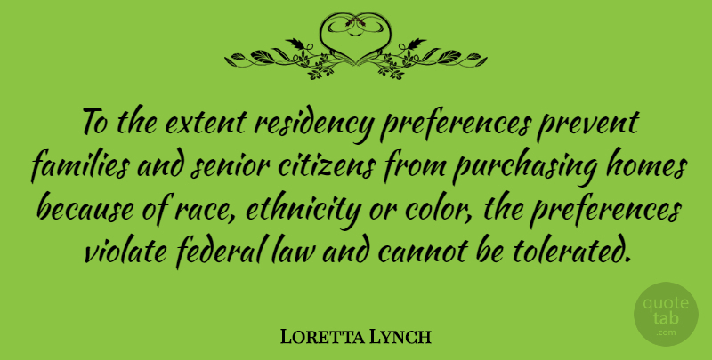 Loretta Lynch Quote About Cannot, Citizens, Ethnicity, Extent, Families: To The Extent Residency Preferences...