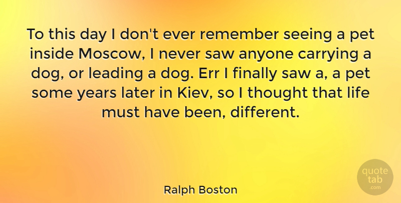 Ralph Boston Quote About Dog, Years, Pet: To This Day I Dont...