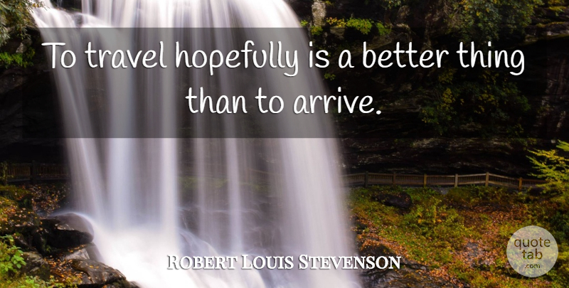 Robert Louis Stevenson Quote About Life, Sports, Hope: To Travel Hopefully Is A...