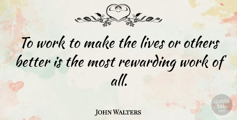 John Walters Quote About British Musician, Rewarding, Work: To Work To Make The...