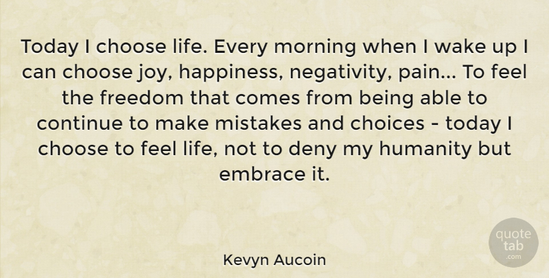 Kevyn Aucoin Today I Choose Life Every Morning When I Wake Up I