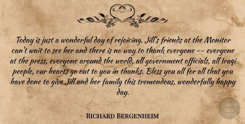 Richard Bergenheim Quote About Bless, Family, Government, Happy, Hearts: Today Is Just A Wonderful...