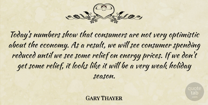 Gary Thayer Quote About Consumers, Energy, Holiday, Looks, Numbers: Todays Numbers Show That Consumers...