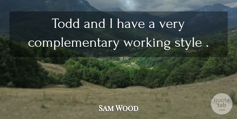 Sam Wood Quote About American Director: Todd And I Have A...