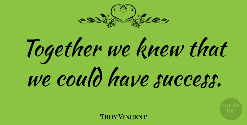 Troy Vincent Quote About Success, Congratulations, Together: Together We Knew That We...
