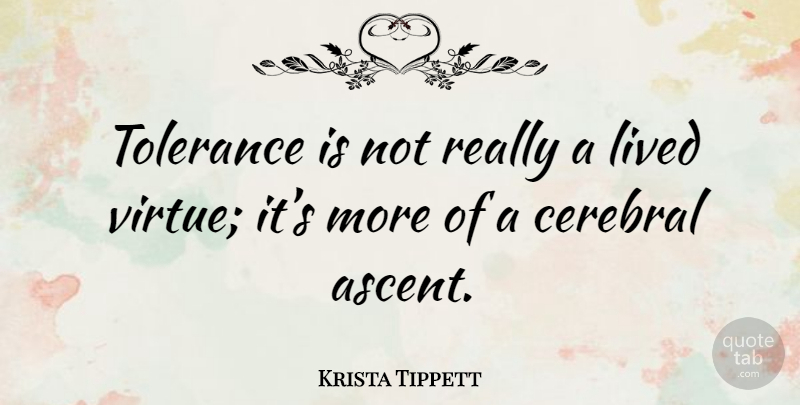 Krista Tippett Quote About Tolerance, Ascent, Virtue: Tolerance Is Not Really A...