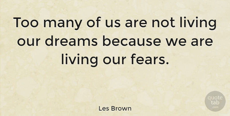 Les Brown Quotes | Les Brown Too Many Of Us Are Not Living Our Dreams Because We Are