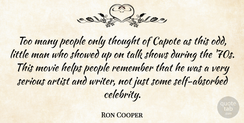 Ron Cooper Quote About Artist, Capote, Helps, Man, People: Too Many People Only Thought...