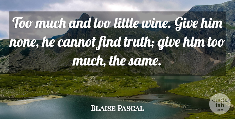 Blaise Pascal Too Much And Too Little Wine Give Him None He