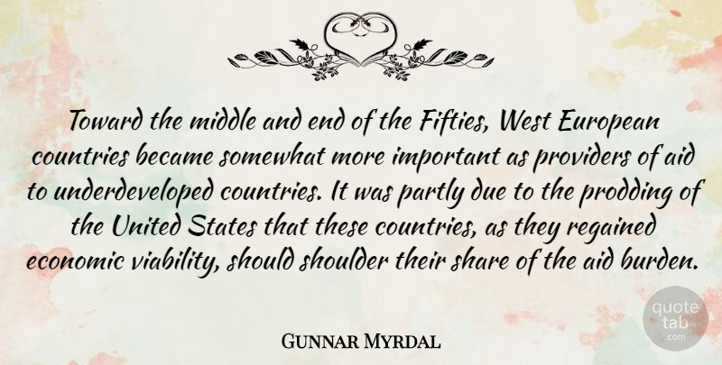 Gunnar Myrdal Quote About Aid, Became, Countries, Due, European: Toward The Middle And End...