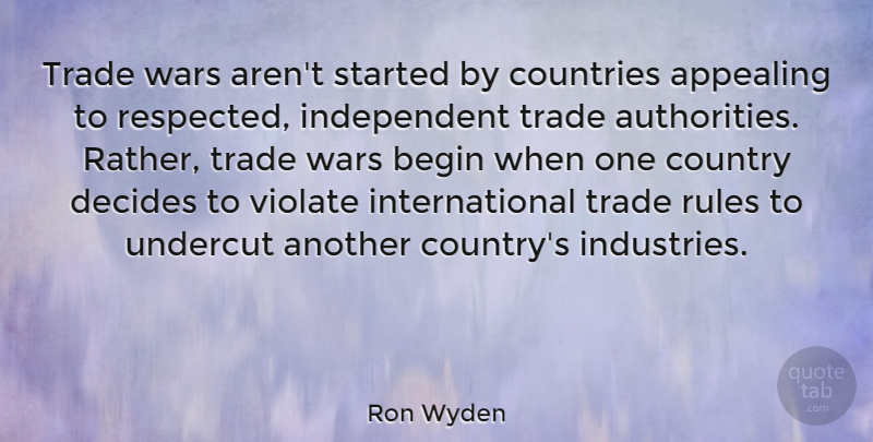 Ron Wyden Quote About Appealing, Countries, Country, Decides, Trade: Trade Wars Arent Started By...