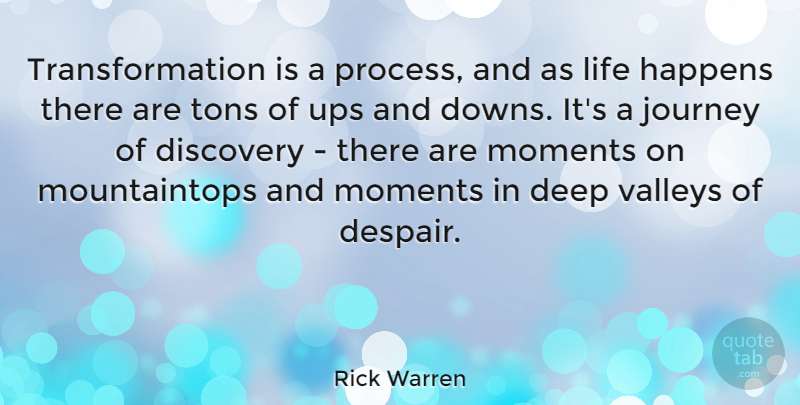 Rick Warren Quote About Journey, Discovery, Despair: Transformation Is A Process And...