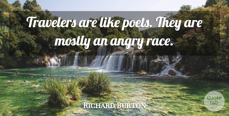 Richard Burton Quote About Angry, Mostly, Poet, Travelers, Welsh Actor: Travelers Are Like Poets They...
