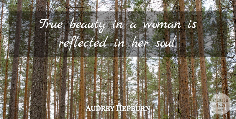 Audrey Hepburn Quote About Beauty, Fashion, Your Beautiful: True Beauty In A Woman...