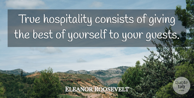 Eleanor Roosevelt Quote About Giving, Guests, Hospitality: True Hospitality Consists Of Giving...
