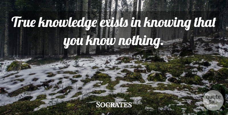Socrates Quote About Knowing, True Knowledge, Self Awareness: True Knowledge Exists In Knowing...