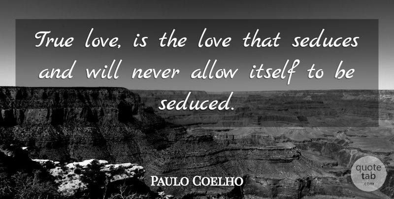 Paulo Coelho Quote About Love Is, True Love Is, Seducing: True Love Is The Love...