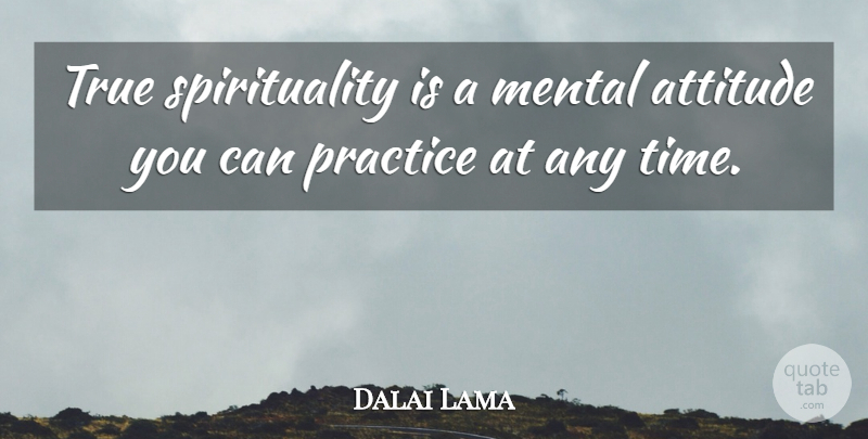 Dalai Lama Quote About Inspirational, Wisdom, Attitude: True Spirituality Is A Mental...