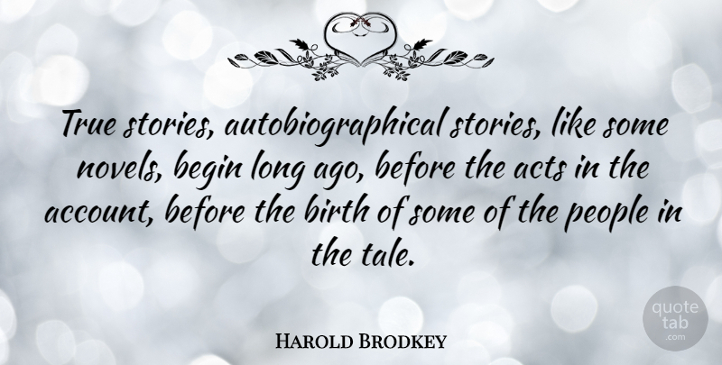 Harold Brodkey Quote About Long Ago, People, Stories: True Stories Autobiographical Stories Like...