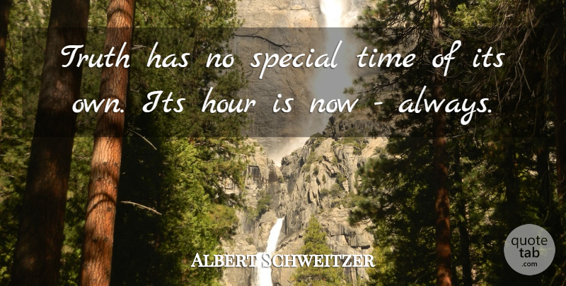 Albert Schweitzer Quote About Time, Truth, Integrity: Truth Has No Special Time...