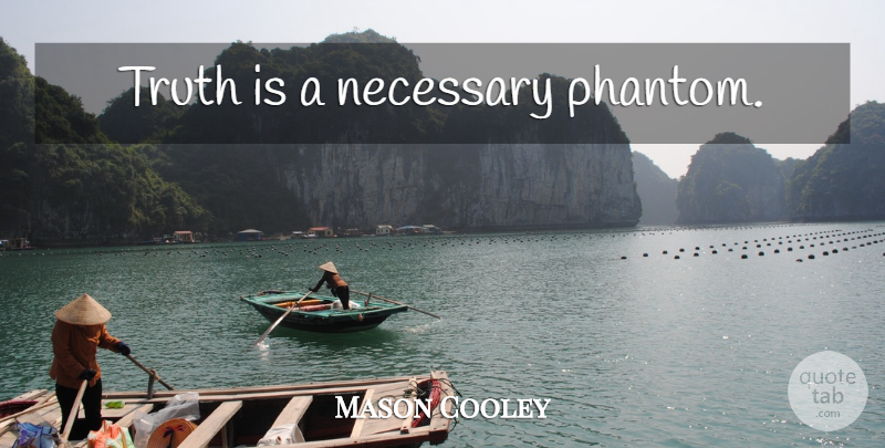 Mason Cooley Quote About Truth, Phantoms, Truth Is: Truth Is A Necessary Phantom...