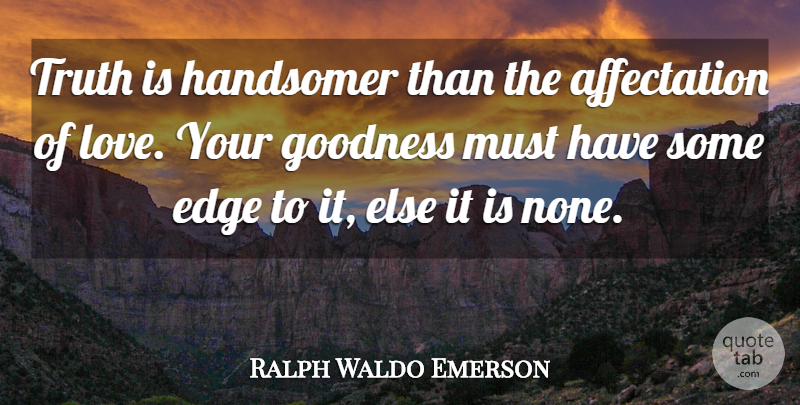 Ralph Waldo Emerson Quote About Love, Beauty, Truth: Truth Is Handsomer Than The...