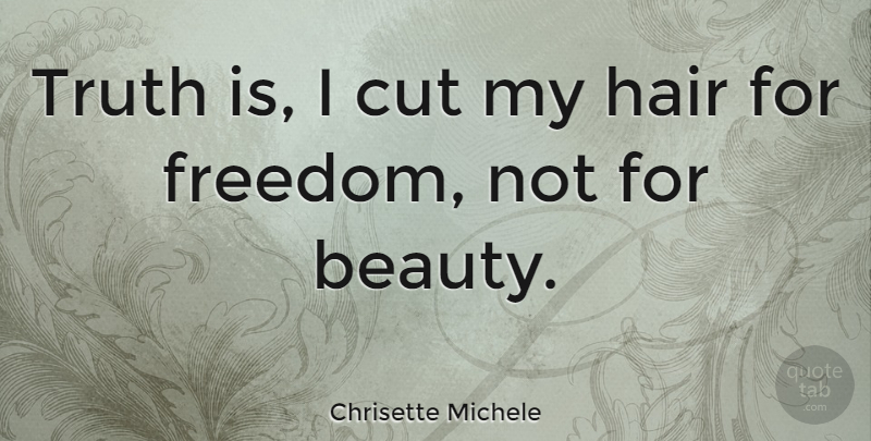 Chrisette Michele Quote About Cutting, Hair, Truth Is: Truth Is I Cut My...