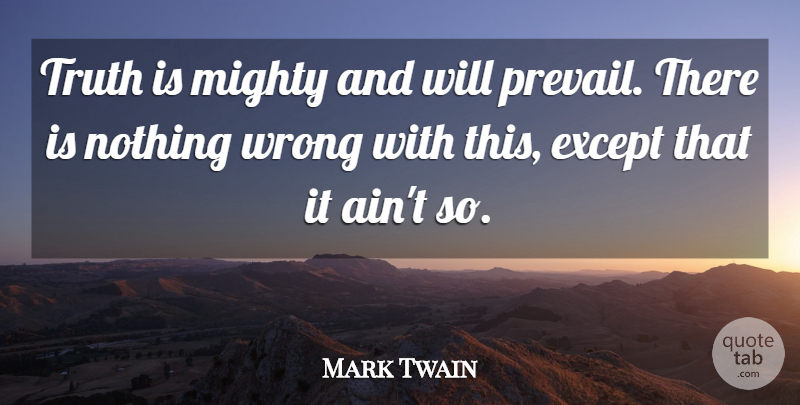 Mark Twain Truth Is Mighty And Will Prevail There Is Nothing Wrong