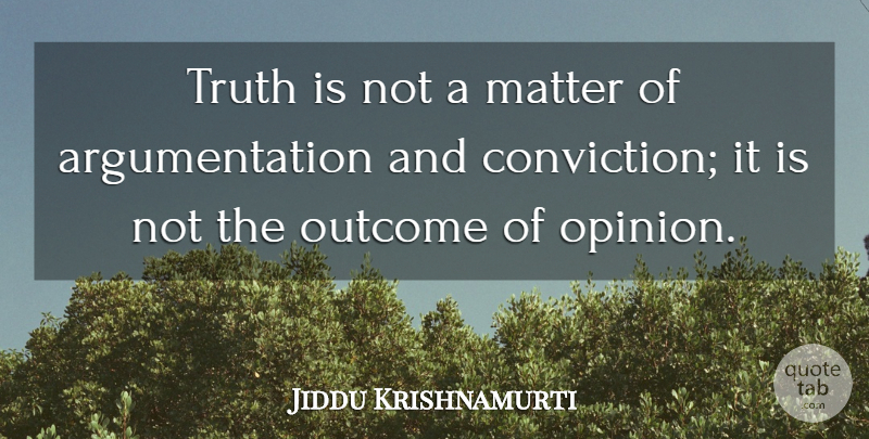 Jiddu Krishnamurti Quote About Truth, Outcomes, Matter: Truth Is Not A Matter...