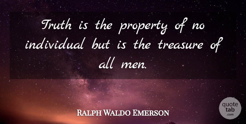 Ralph Waldo Emerson Quote About Truth, Men, Individuality: Truth Is The Property Of...