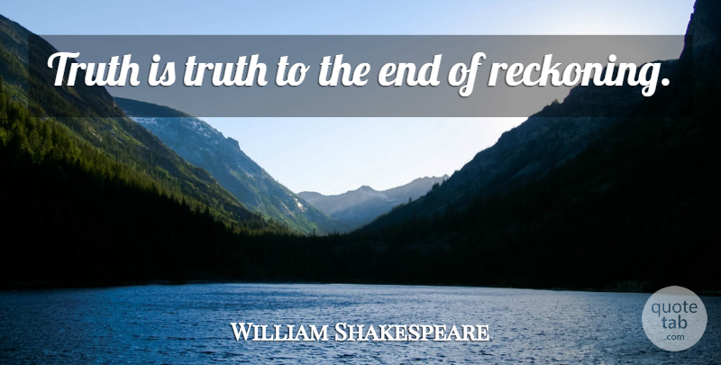 William Shakespeare Quote About Truth, Honesty, Memorable: Truth Is Truth To The...