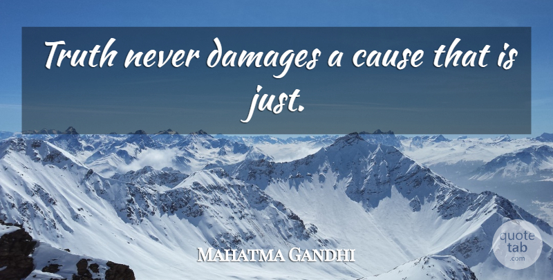 Mahatma Gandhi Quote About Inspirational, Inspiring, Truth: Truth Never Damages A Cause...