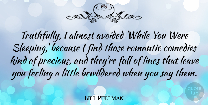Bill Pullman Quote About Sleep, Romantic Love, Feelings: Truthfully I Almost Avoided While...