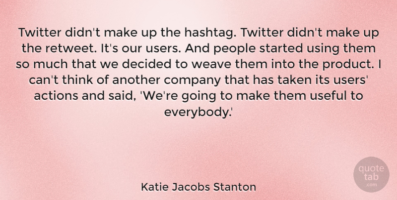 Katie Jacobs Stanton Quote About Decided, People, Taken, Twitter, Useful: Twitter Didnt Make Up The...