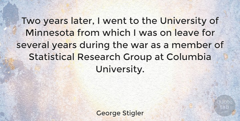 George Stigler Quote About Columbia, Leave, Member, Minnesota, Several: Two Years Later I Went...