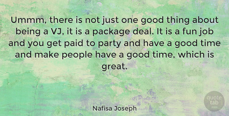 Nafisa Joseph Quote About Jobs, Fun, Party: Ummm There Is Not Just...