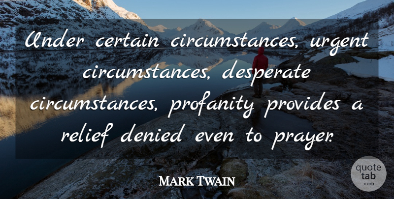 Mark Twain Quote About Certain, Denied, Desperate, Provides, Urgent: Under Certain Circumstances Urgent Circumstances...