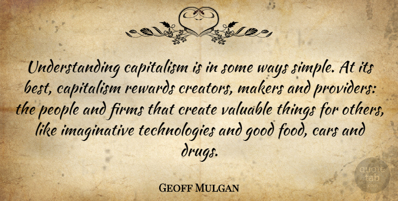 Geoff Mulgan Quote About Technology, Simple, Car: Understanding Capitalism Is In Some...