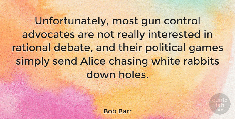 Bob Barr Quote About Alice, Chasing, Control, Games, Gun: Unfortunately Most Gun Control Advocates...