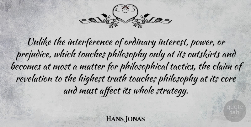 Hans Jonas Quote About Affect, Becomes, Claim, Core, Highest: Unlike The Interference Of Ordinary...