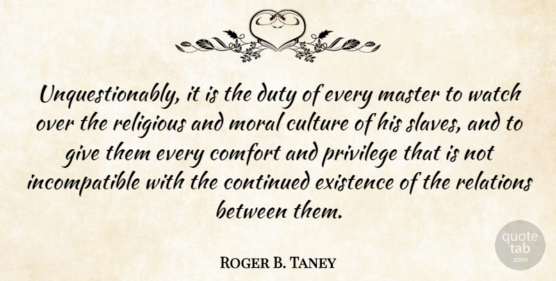 Roger B. Taney Quote About Comfort, Continued, Culture, Duty, Existence: Unquestionably It Is The Duty...
