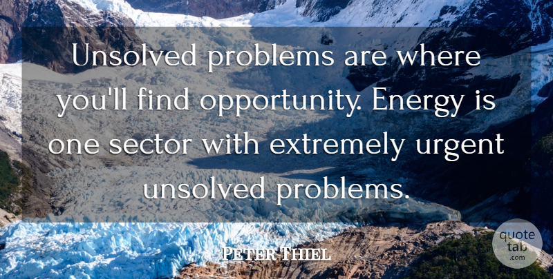 Peter Thiel Quote About Sector, Urgent: Unsolved Problems Are Where Youll...