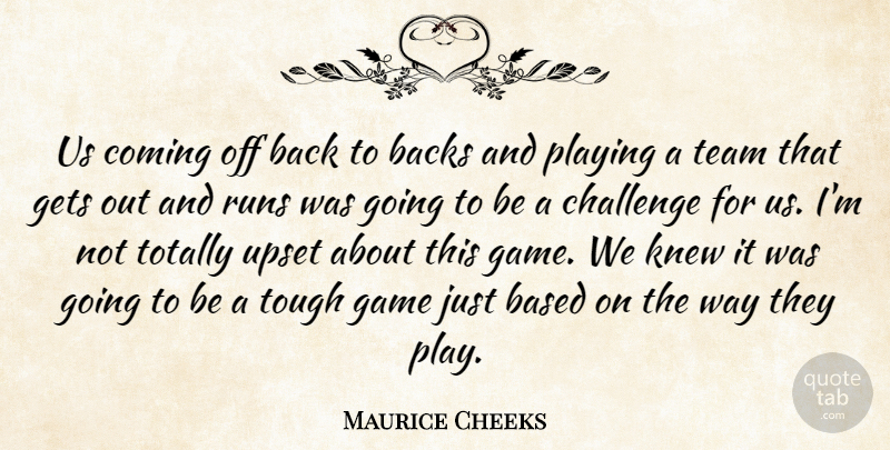 Maurice Cheeks Quote About Backs, Based, Challenge, Coming, Game: Us Coming Off Back To...