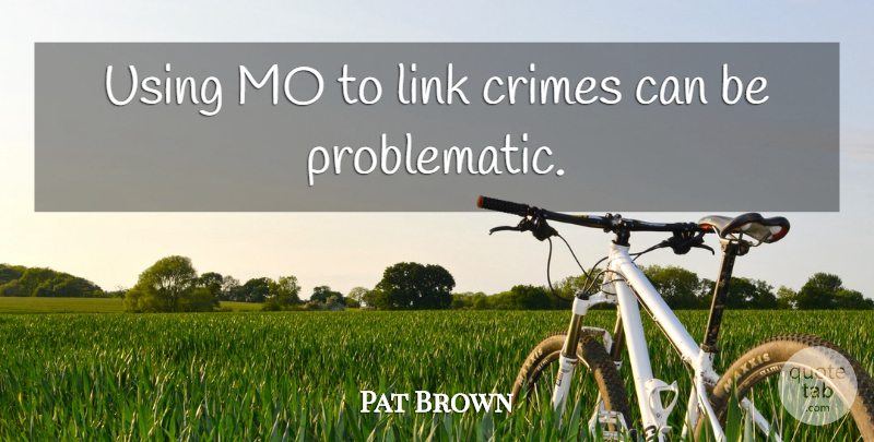 Pat Brown Quote About American Entertainer: Using Mo To Link Crimes...