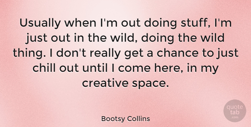 Bootsy Collins Quote About Creative Space, Boots, Stuff: Usually When Im Out Doing...