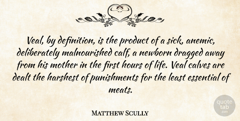 Matthew Scully Quote About Calves, Dealt, Dragged, Essential, Hours: Veal By Definition Is The...