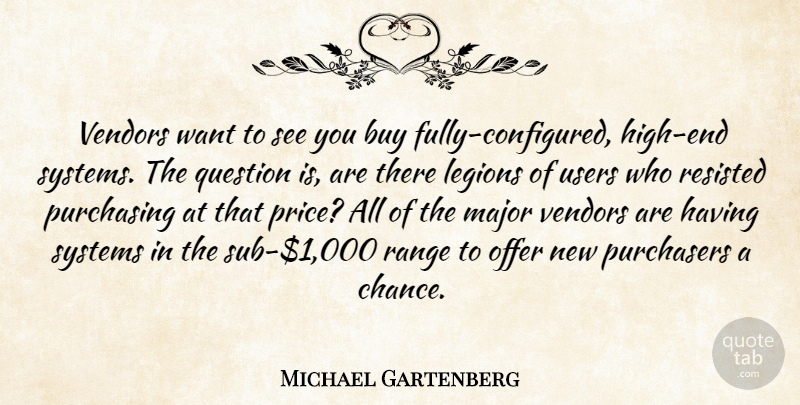 Michael Gartenberg Quote About Buy, Major, Offer, Purchasing, Question: Vendors Want To See You...