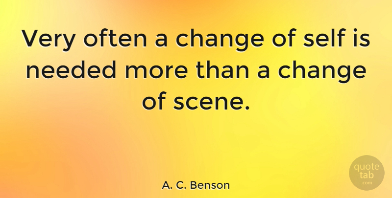 A. C. Benson Quote About Motivational, Change, Positive: Very Often A Change Of...