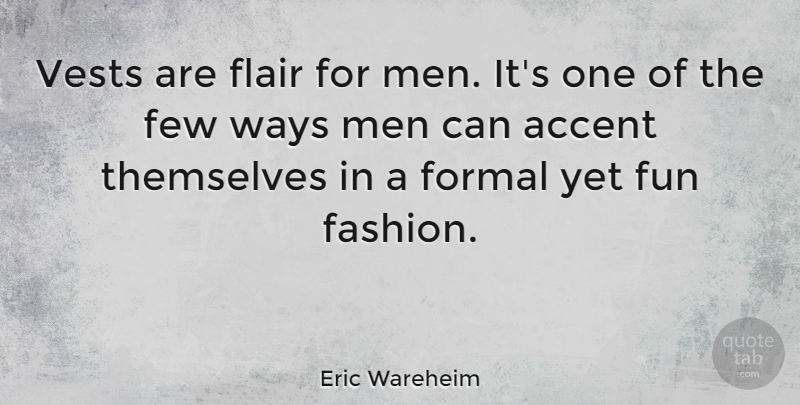 Eric Wareheim Quote About Accent, Few, Flair, Formal, Men: Vests Are Flair For Men...