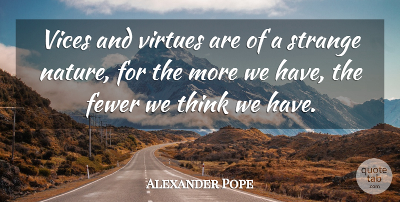 Alexander Pope Quote About Thinking, Vices, Strange: Vices And Virtues Are Of...